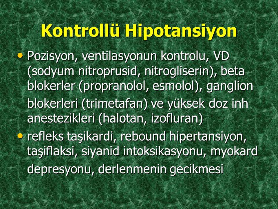 Kontrollü Hipotansiyon Pozisyon, ventilasyonun kontrolu, VD (sodyum nitroprusid, nitrogliserin), beta blokerler (propranolol, esmolol), ganglion Pozis