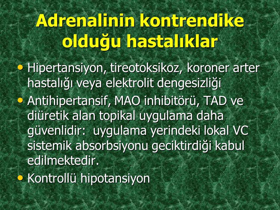 Adrenalinin kontrendike olduğu hastalıklar Hipertansiyon, tireotoksikoz, koroner arter hastalığı veya elektrolit dengesizliği Hipertansiyon, tireotoks