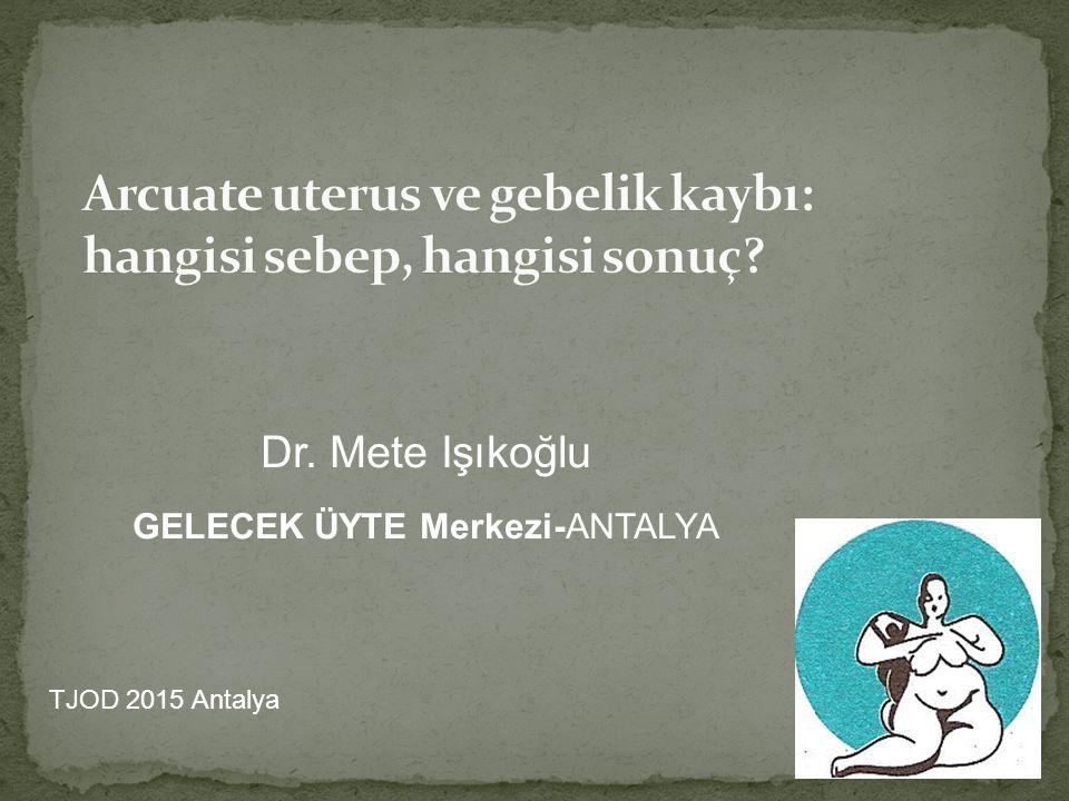 Dr. Mete Işıkoğlu GELECEK ÜYTE Merkezi-ANTALYA TJOD 2015 Antalya
