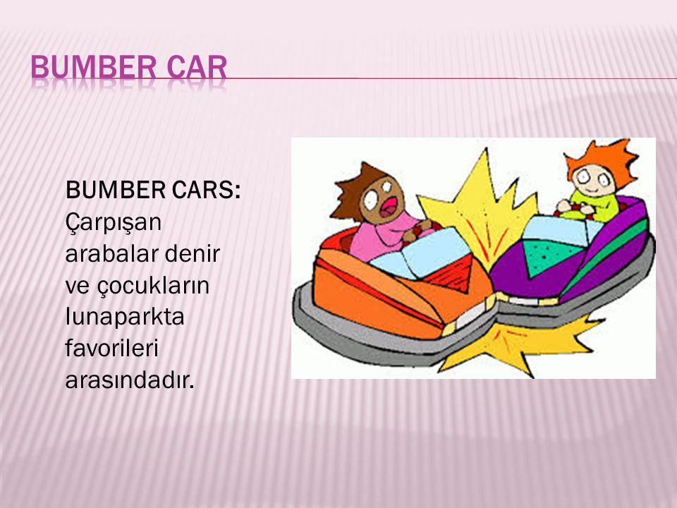 BUMBER CARS: Çarpışan arabalar denir ve çocukların lunaparkta favorileri arasındadır.