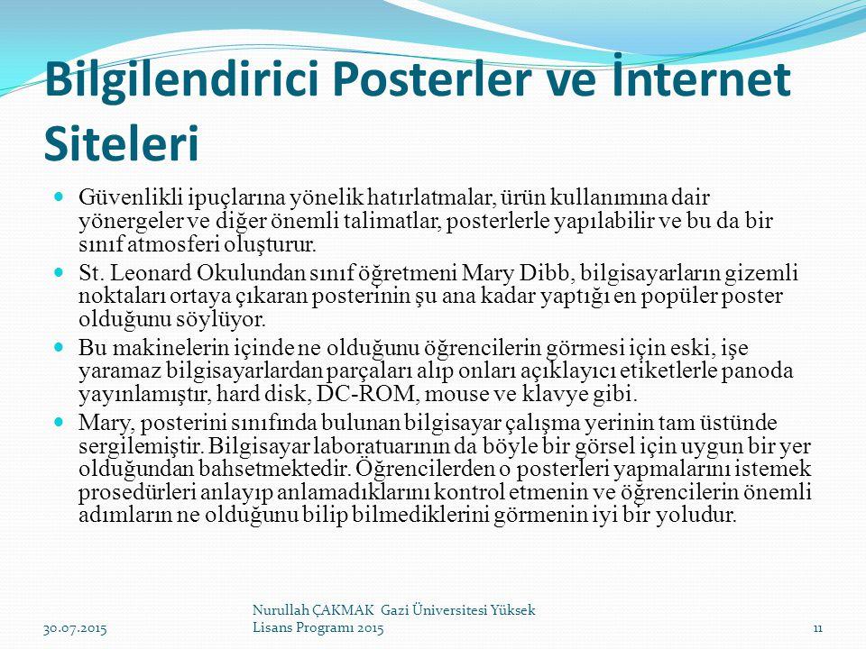 Bilgilendirici Posterler ve İnternet Siteleri Güvenlikli ipuçlarına yönelik hatırlatmalar, ürün kullanımına dair yönergeler ve diğer önemli talimatlar, posterlerle yapılabilir ve bu da bir sınıf atmosferi oluşturur.