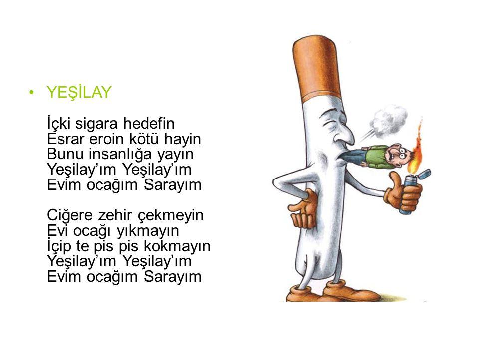 YEŞİLAY İçki sigara hedefin Esrar eroin kötü hayin Bunu insanlığa yayın Yeşilay'ım Yeşilay'ım Evim ocağım Sarayım Ciğere zehir çekmeyin Evi ocağı yıkm