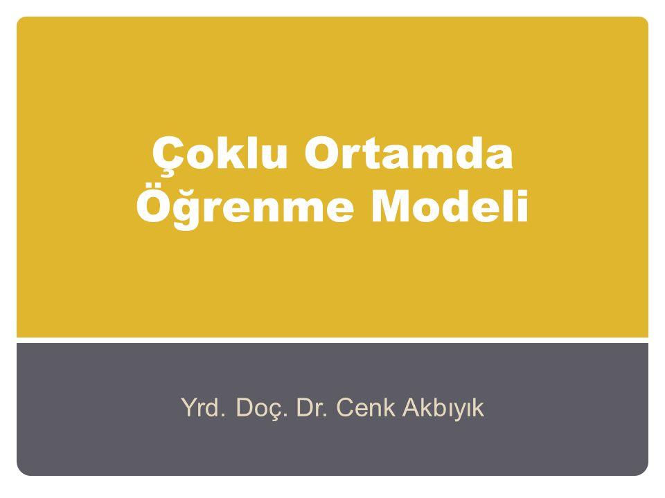 Çoklu Ortamda Öğrenme Modeli Yrd. Doç. Dr. Cenk Akbıyık