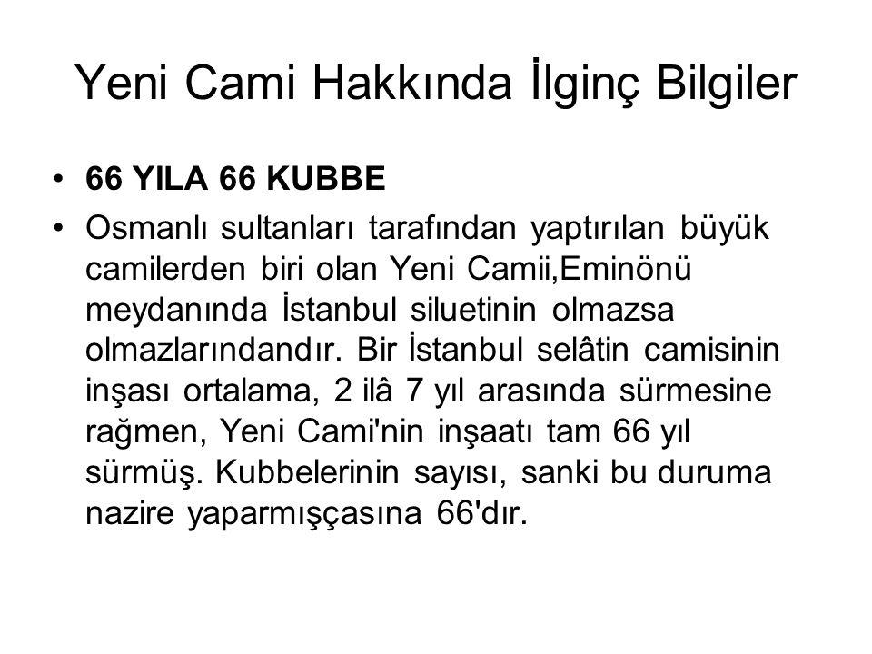 Yeni Cami Hakkında İlginç Bilgiler 66 YILA 66 KUBBE Osmanlı sultanları tarafından yaptırılan büyük camilerden biri olan Yeni Camii,Eminönü meydanında