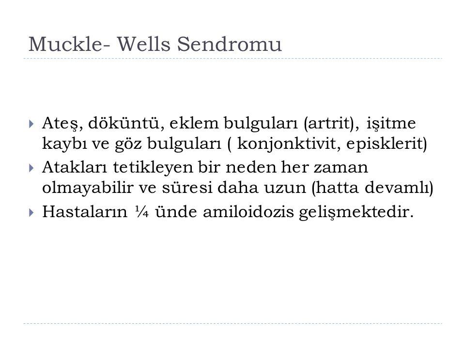 Muckle- Wells Sendromu  Ateş, döküntü, eklem bulguları (artrit), işitme kaybı ve göz bulguları ( konjonktivit, episklerit)  Atakları tetikleyen bir
