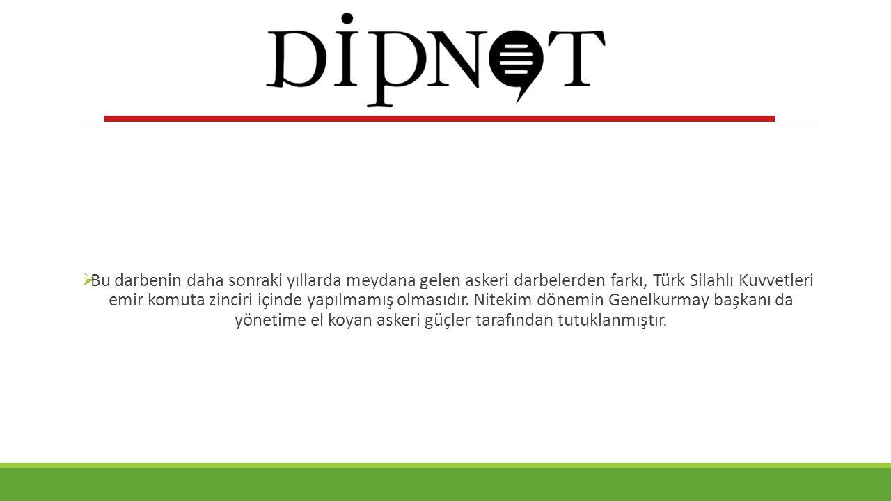  Bu darbenin daha sonraki yıllarda meydana gelen askeri darbelerden farkı, Türk Silahlı Kuvvetleri emir komuta zinciri içinde yapılmamış olmasıdır. N