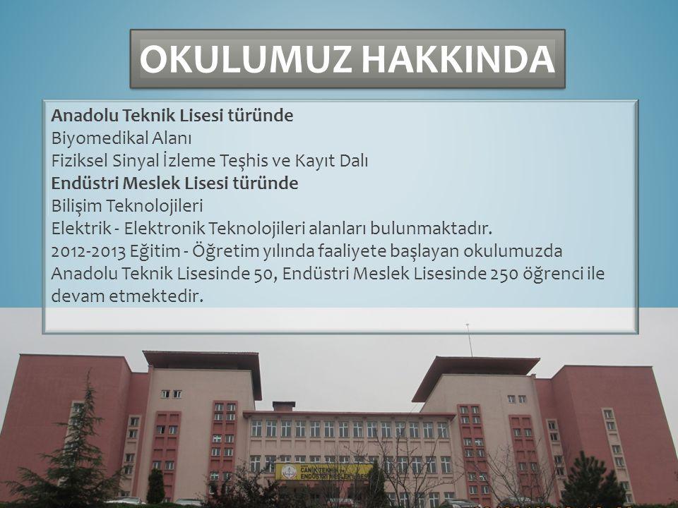 OKULUMUZ HAKKINDA Anadolu Teknik Lisesi türünde Biyomedikal Alanı Fiziksel Sinyal İzleme Teşhis ve Kayıt Dalı Endüstri Meslek Lisesi türünde Bilişim Teknolojileri Elektrik - Elektronik Teknolojileri alanları bulunmaktadır.