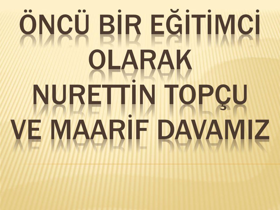 NURETTİN Topçu, Türkiye düşünce tarihinin kendine özgü, ilgi çekici, cesur ve omurgalı bir aydınıydı.