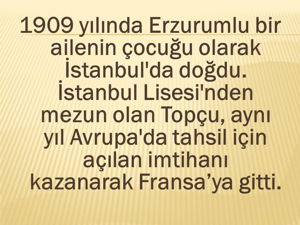 1909 yılında Erzurumlu bir ailenin çocuğu olarak İstanbul'da doğdu. İstanbul Lisesi'nden mezun olan Topçu, aynı yıl Avrupa'da tahsil için açılan imtih