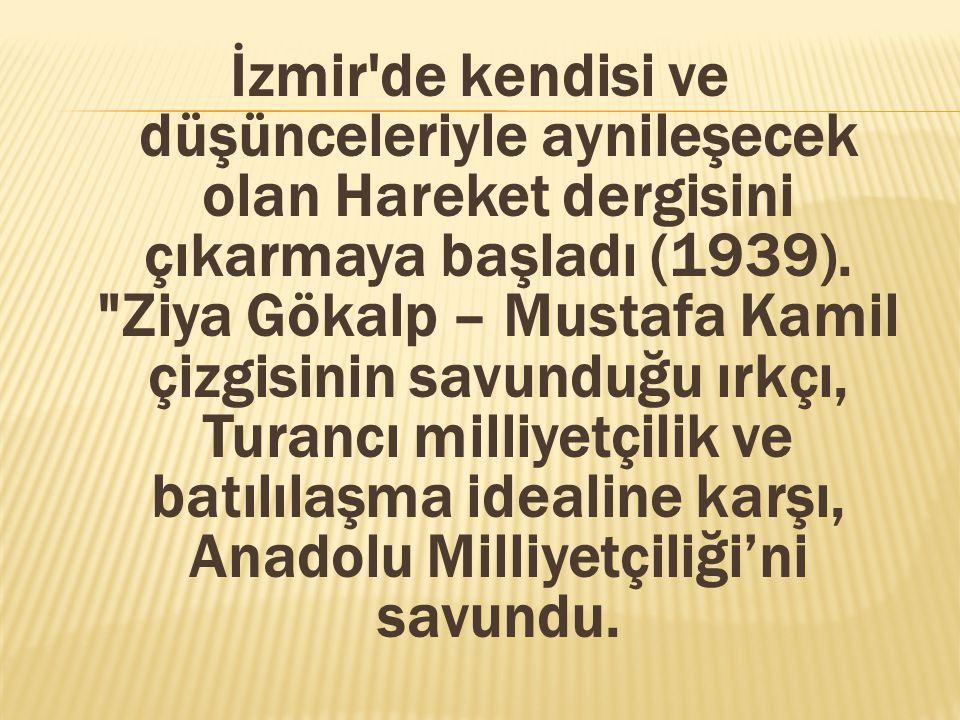 İzmir'de kendisi ve düşünceleriyle aynileşecek olan Hareket dergisini çıkarmaya başladı (1939).