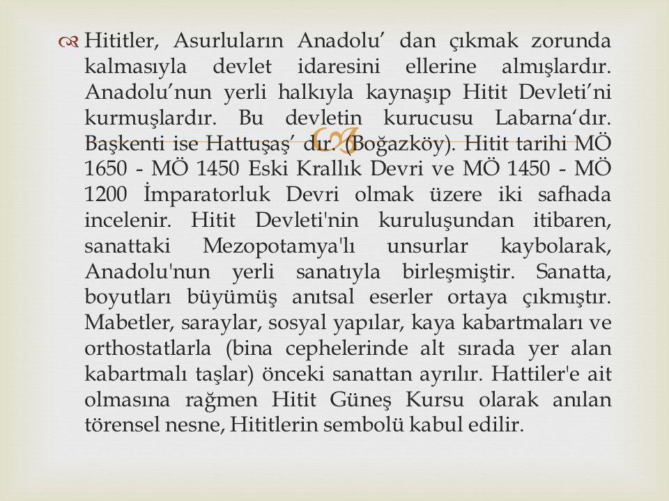   Hititler, Asurluların Anadolu' dan çıkmak zorunda kalmasıyla devlet idaresini ellerine almışlardır. Anadolu'nun yerli halkıyla kaynaşıp Hitit Devl