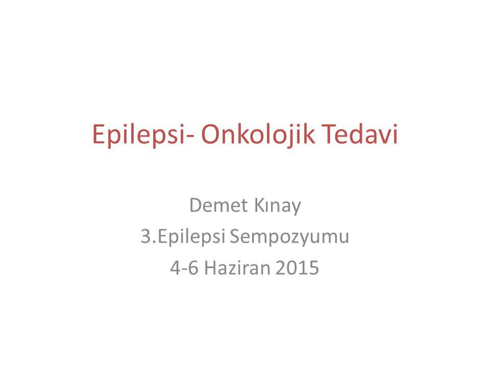Epilepsi- Onkolojik Tedavi Demet Kınay 3.Epilepsi Sempozyumu 4-6 Haziran 2015