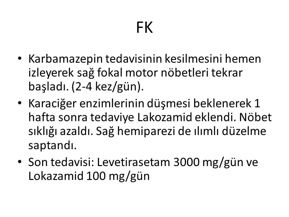 FK Karbamazepin tedavisinin kesilmesini hemen izleyerek sağ fokal motor nöbetleri tekrar başladı. (2-4 kez/gün). Karaciğer enzimlerinin düşmesi beklen