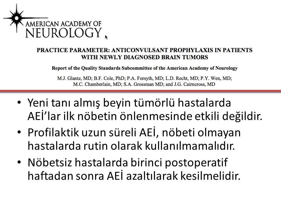 Yeni tanı almış beyin tümörlü hastalarda AEİ'lar ilk nöbetin önlenmesinde etkili değildir. Profilaktik uzun süreli AEİ, nöbeti olmayan hastalarda ruti