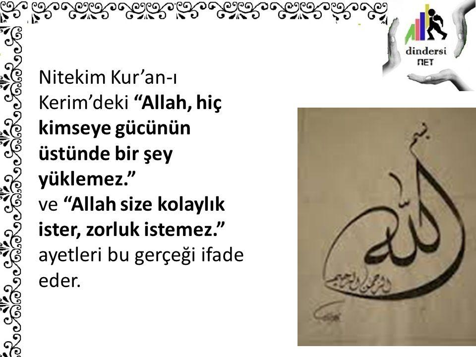 """Nitekim Kur'an-ı Kerim'deki """"Allah, hiç kimseye gücünün üstünde bir şey yüklemez."""" ve """"Allah size kolaylık ister, zorluk istemez."""" ayetleri bu gerçeği"""