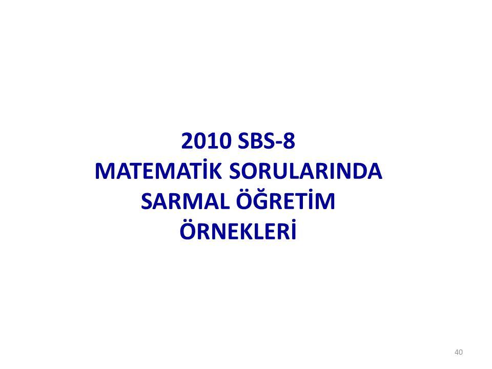 40 2010 SBS-8 MATEMATİK SORULARINDA SARMAL ÖĞRETİM ÖRNEKLERİ