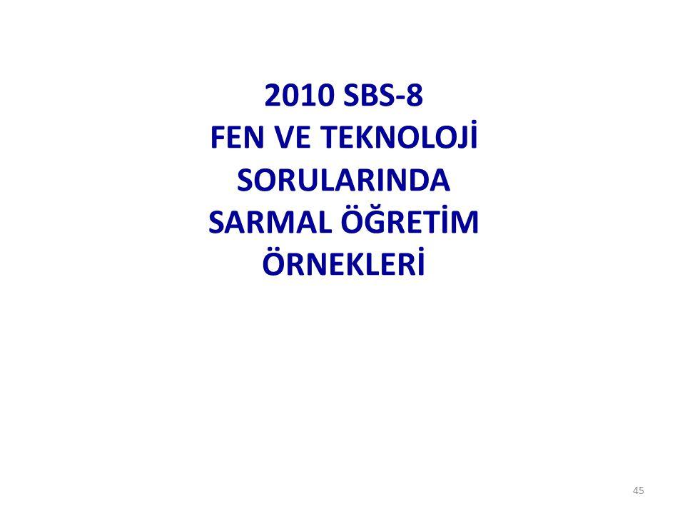 45 2010 SBS-8 FEN VE TEKNOLOJİ SORULARINDA SARMAL ÖĞRETİM ÖRNEKLERİ