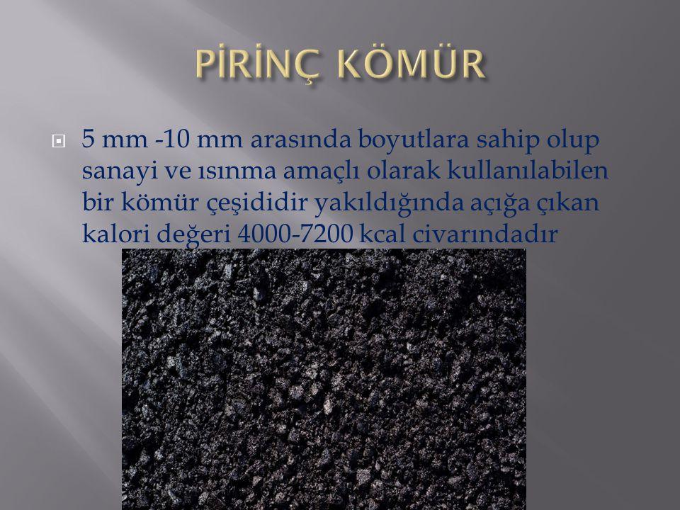  5 mm -10 mm arasında boyutlara sahip olup sanayi ve ısınma amaçlı olarak kullanılabilen bir kömür çeşididir yakıldığında açığa çıkan kalori değeri 4