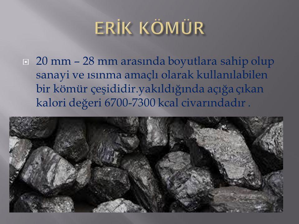  20 mm – 28 mm arasında boyutlara sahip olup sanayi ve ısınma amaçlı olarak kullanılabilen bir kömür çeşididir.yakıldığında açığa çıkan kalori değeri