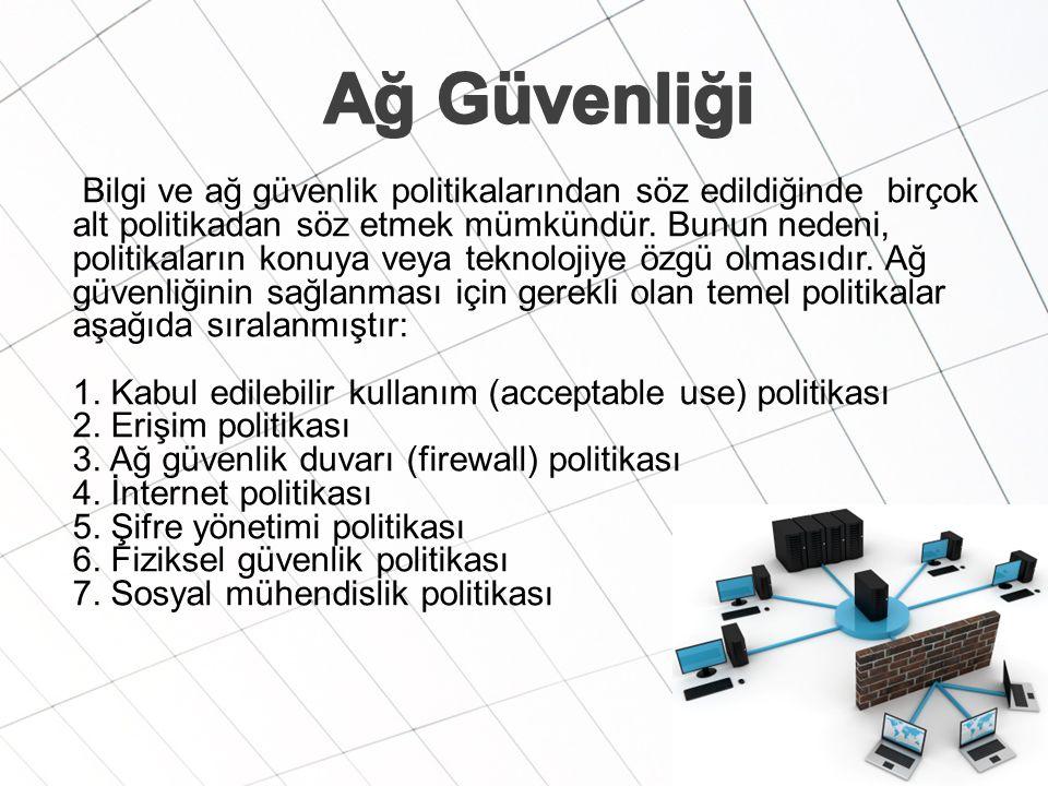 Bilgi ve ağ güvenlik politikalarından söz edildiğinde birçok alt politikadan söz etmek mümkündür.