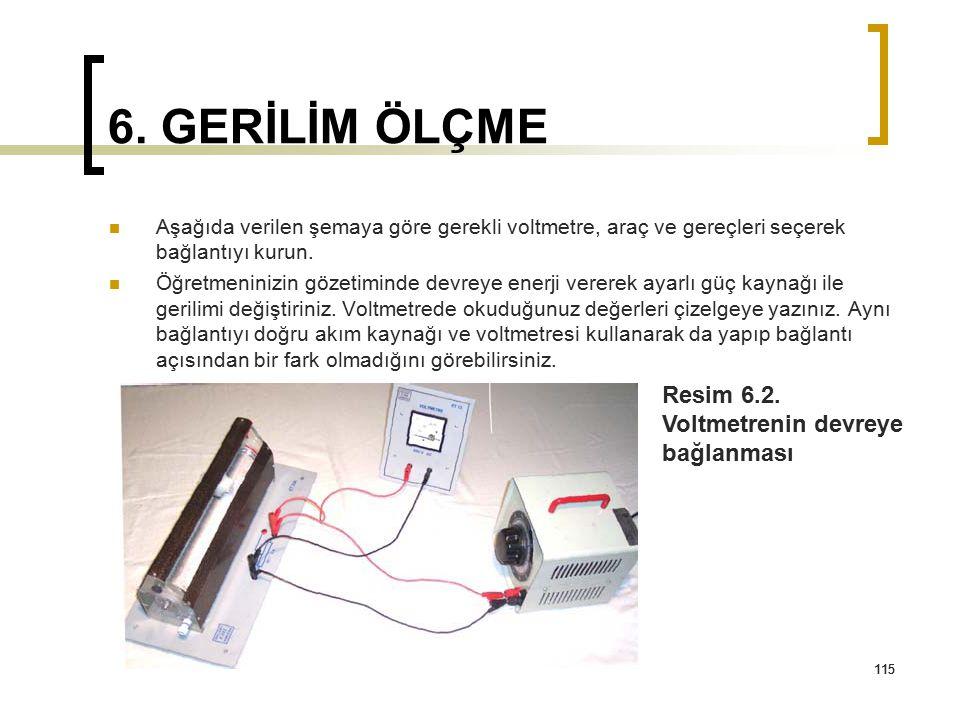 115 6. GERİLİM ÖLÇME Aşağıda verilen şemaya göre gerekli voltmetre, araç ve gereçleri seçerek bağlantıyı kurun. Öğretmeninizin gözetiminde devreye ene