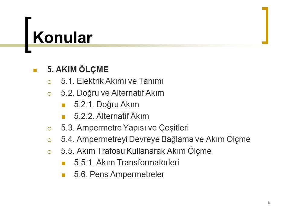 5 Konular 5 5. AKIM ÖLÇME  5.1. Elektrik Akımı ve Tanımı  5.2. Doğru ve Alternatif Akım 5.2.1. Doğru Akım 5.2.2. Alternatif Akım  5.3. Ampermetre Y