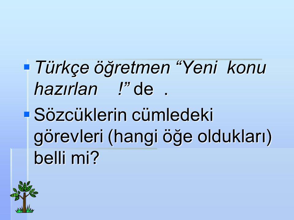 TTTTürkçe öğretmen Yeni konu hazırlan .! de.