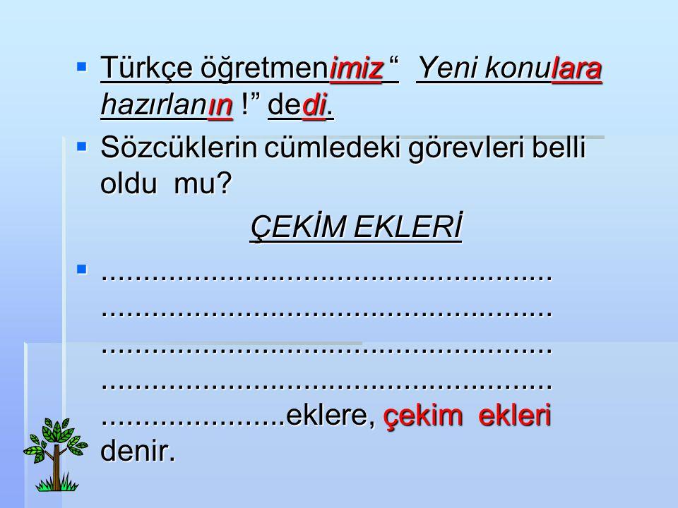 TTTTürkçe öğretmenimiz Yeni konulara hazırlanın ! dedi.