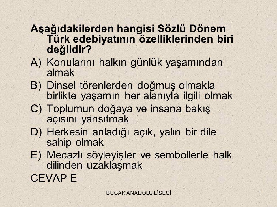 BUCAK ANADOLU LİSESİ1 Aşağıdakilerden hangisi Sözlü Dönem Türk edebiyatının özelliklerinden biri değildir.