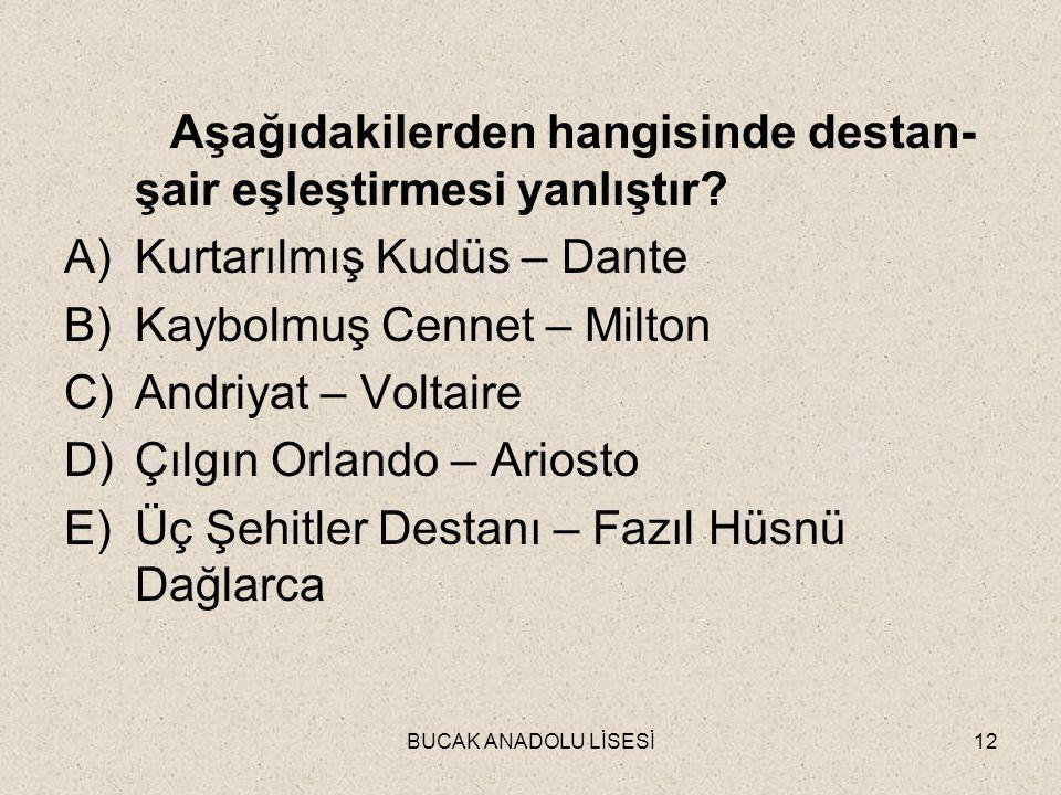 BUCAK ANADOLU LİSESİ12 Aşağıdakilerden hangisinde destan- şair eşleştirmesi yanlıştır.