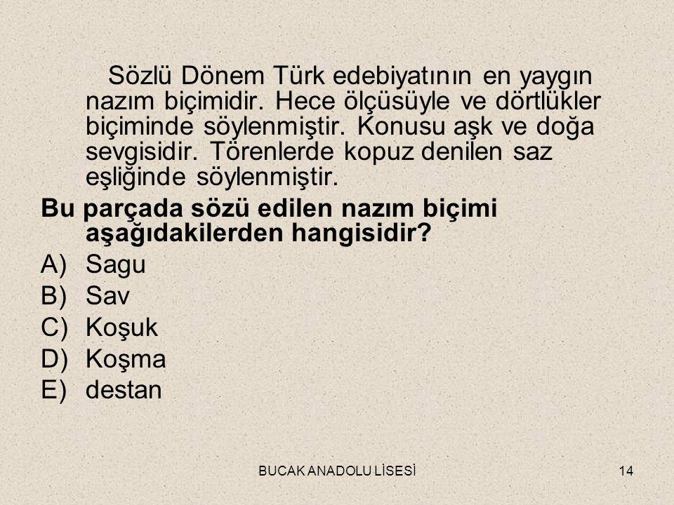 BUCAK ANADOLU LİSESİ14 Sözlü Dönem Türk edebiyatının en yaygın nazım biçimidir.