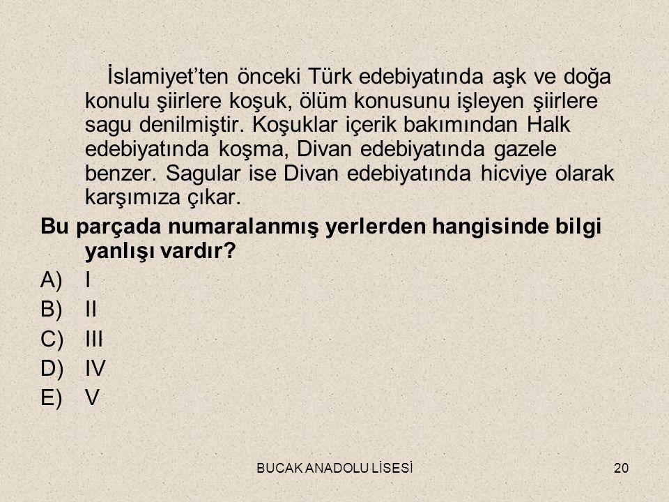 BUCAK ANADOLU LİSESİ20 İslamiyet'ten önceki Türk edebiyatında aşk ve doğa konulu şiirlere koşuk, ölüm konusunu işleyen şiirlere sagu denilmiştir.