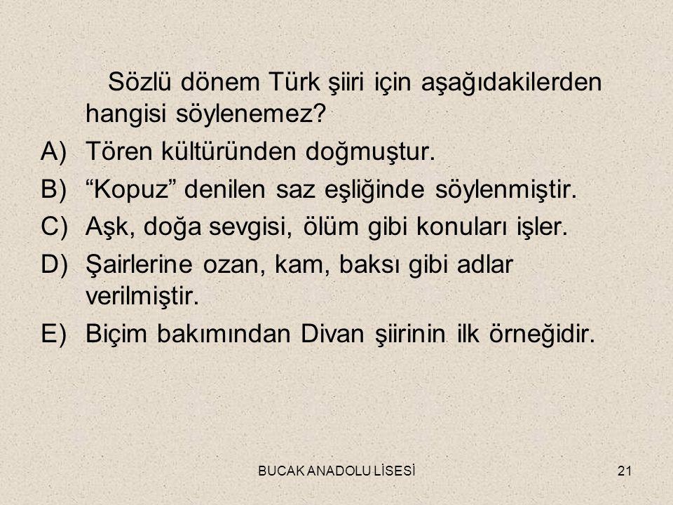 BUCAK ANADOLU LİSESİ21 Sözlü dönem Türk şiiri için aşağıdakilerden hangisi söylenemez.