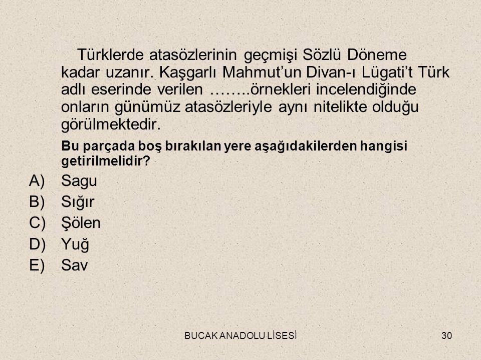 BUCAK ANADOLU LİSESİ30 Türklerde atasözlerinin geçmişi Sözlü Döneme kadar uzanır.