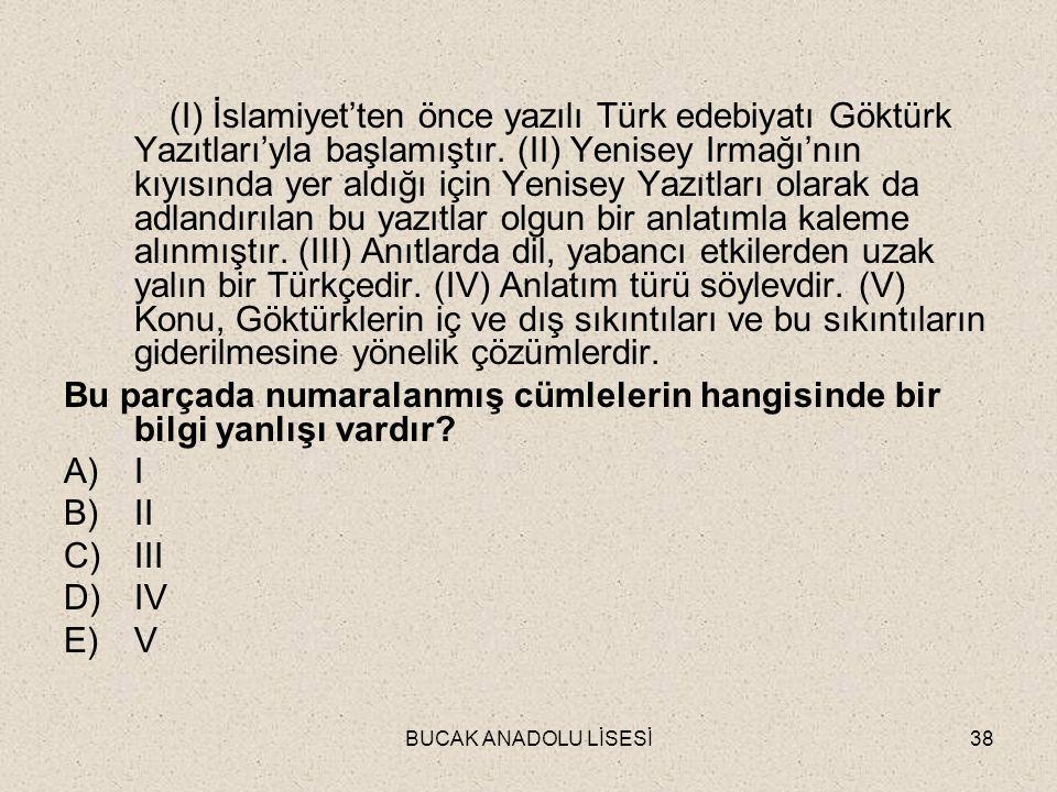 BUCAK ANADOLU LİSESİ38 (I) İslamiyet'ten önce yazılı Türk edebiyatı Göktürk Yazıtları'yla başlamıştır.