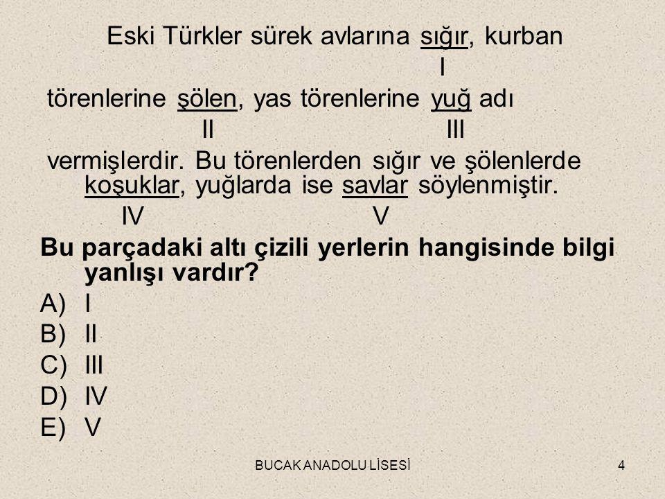 BUCAK ANADOLU LİSESİ4 Eski Türkler sürek avlarına sığır, kurban I törenlerine şölen, yas törenlerine yuğ adı II III vermişlerdir.