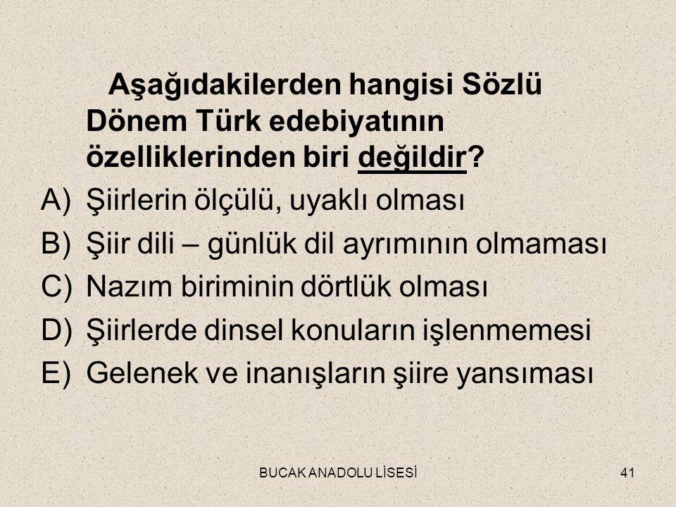 BUCAK ANADOLU LİSESİ41 Aşağıdakilerden hangisi Sözlü Dönem Türk edebiyatının özelliklerinden biri değildir.