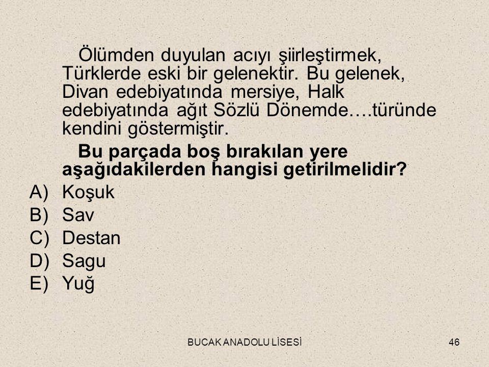 BUCAK ANADOLU LİSESİ46 Ölümden duyulan acıyı şiirleştirmek, Türklerde eski bir gelenektir.