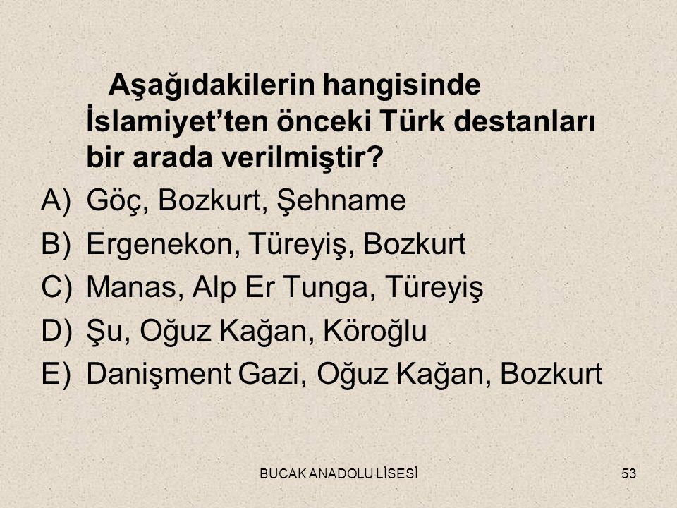 BUCAK ANADOLU LİSESİ53 Aşağıdakilerin hangisinde İslamiyet'ten önceki Türk destanları bir arada verilmiştir.