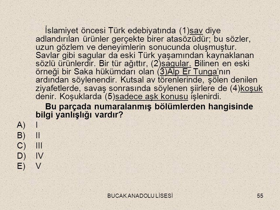 BUCAK ANADOLU LİSESİ55 İslamiyet öncesi Türk edebiyatında (1)sav diye adlandırılan ürünler gerçekte birer atasözüdür; bu sözler, uzun gözlem ve deneyimlerin sonucunda oluşmuştur.