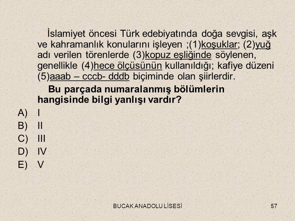 BUCAK ANADOLU LİSESİ57 İslamiyet öncesi Türk edebiyatında doğa sevgisi, aşk ve kahramanlık konularını işleyen ;(1)koşuklar; (2)yuğ adı verilen törenlerde (3)kopuz eşliğinde söylenen, genellikle (4)hece ölçüsünün kullanıldığı; kafiye düzeni (5)aaab – cccb- dddb biçiminde olan şiirlerdir.