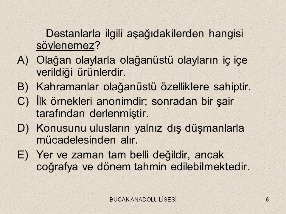 BUCAK ANADOLU LİSESİ17 Aşağıdakilerden hangisinde verilenlerin bütünü Türk destanıdır.