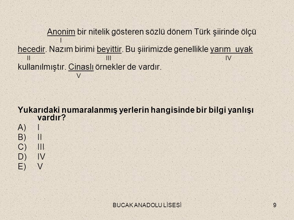 BUCAK ANADOLU LİSESİ40 Aşağıdakilerden hangisi, Sözlü Dönem Türk edebiyatı nazım biçimlerinden biri değildir.