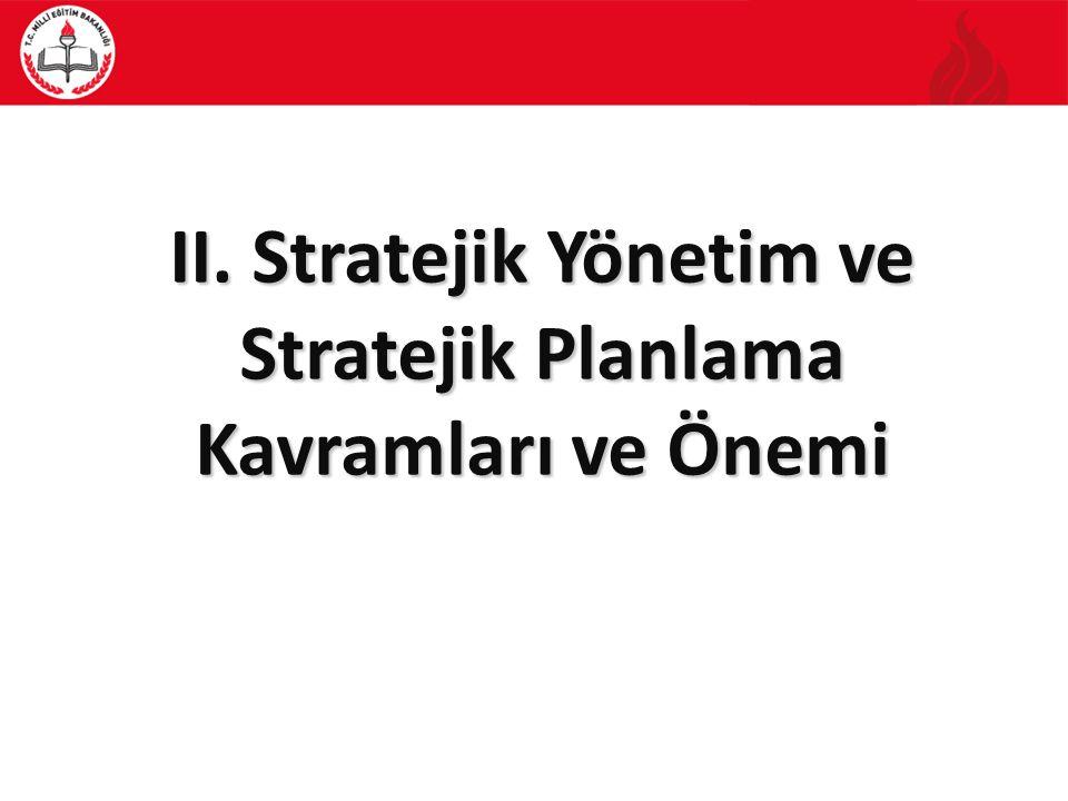 II. Stratejik Yönetim ve Stratejik Planlama Kavramları ve Önemi