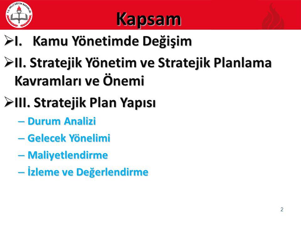 Kapsam  I. Kamu Yönetimde Değişim  II. Stratejik Yönetim ve Stratejik Planlama Kavramları ve Önemi  III. Stratejik Plan Yapısı – Durum Analizi – Ge