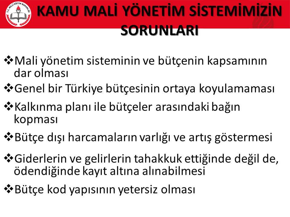 KAMU MALİ YÖNETİM SİSTEMİMİZİN SORUNLARI  Mali yönetim sisteminin ve bütçenin kapsamının dar olması  Genel bir Türkiye bütçesinin ortaya koyulamamas