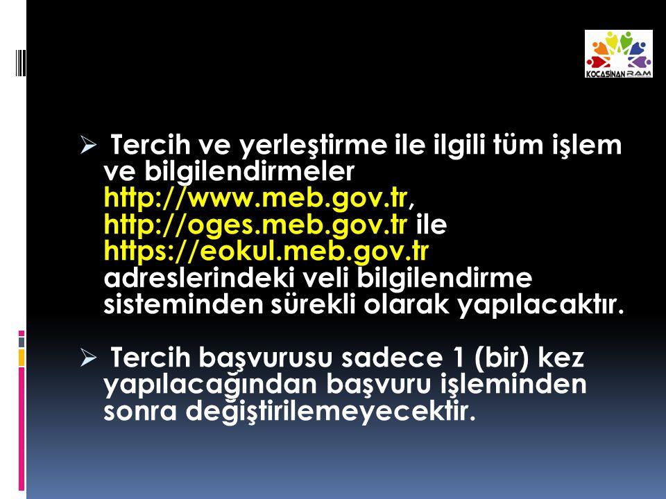  Tercih ve yerleştirme ile ilgili tüm işlem ve bilgilendirmeler http://www.meb.gov.tr, http://oges.meb.gov.tr ile https://eokul.meb.gov.tr adreslerindeki veli bilgilendirme sisteminden sürekli olarak yapılacaktır.