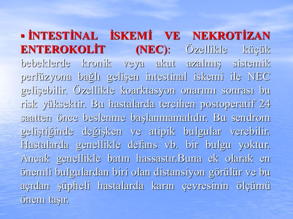  İNTESTİNAL İSKEMİ VE NEKROTİZAN ENTEROKOLİT (NEC): Özellikle küçük bebeklerde kronik veya akut azalmış sistemik perfüzyona bağlı gelişen intestinal