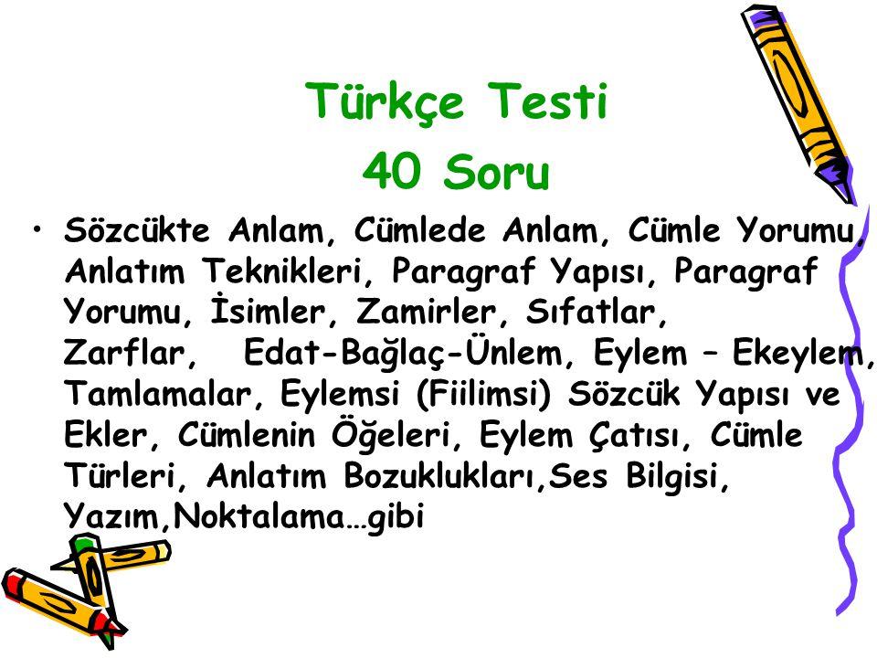 Türkçe Testi 40 Soru Sözcükte Anlam, Cümlede Anlam, Cümle Yorumu, Anlatım Teknikleri, Paragraf Yapısı, Paragraf Yorumu, İsimler, Zamirler, Sıfatlar, Z