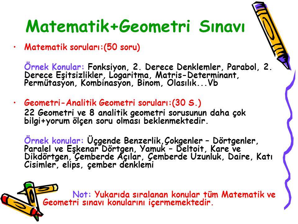 Matematik+Geometri Sınavı Matematik soruları:(50 soru) Örnek Konular: Fonksiyon, 2. Derece Denklemler, Parabol, 2. Derece Eşitsizlikler, Logaritma, Ma